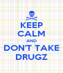 KEEP CALM AND DON'T TAKE DRUGZ - Personalised Poster A4 size