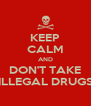 KEEP CALM AND DON'T TAKE ILLEGAL DRUGS - Personalised Poster A4 size