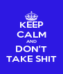 KEEP CALM AND DON'T TAKE SHIT - Personalised Poster A4 size