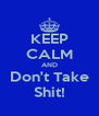 KEEP CALM AND Don't Take Shit! - Personalised Poster A4 size