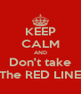 KEEP CALM AND Don't take The RED LINE - Personalised Poster A4 size