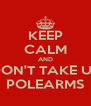KEEP CALM AND DON'T TAKE UP POLEARMS - Personalised Poster A4 size