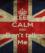 KEEP CALM AND Don't talk  Me - Personalised Poster A4 size