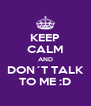 KEEP CALM AND DON´T TALK TO ME :D - Personalised Poster A4 size