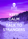 """KEEP CALM AND DON""""T TALK TO STRANGERS - Personalised Poster A4 size"""