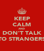 KEEP CALM AND DON'T TALK TO STRANGERS - Personalised Poster A4 size