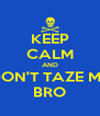 KEEP CALM AND DON'T TAZE ME BRO - Personalised Poster A4 size