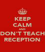 KEEP CALM AND DON'T TEACH RECEPTION - Personalised Poster A4 size
