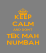 KEEP CALM AND DON'T TEK MAH NUMBAH - Personalised Poster A4 size