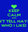 KEEP CALM AND DON'T TELL HAYDEN WHO I LIKE! - Personalised Poster A4 size
