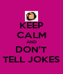 KEEP CALM AND DON'T TELL JOKES - Personalised Poster A4 size