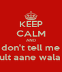 KEEP CALM AND don't tell me result aane wala hai - Personalised Poster A4 size