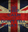 KEEP CALM and DON'T TELL  ME WHAT TO DO - Personalised Poster A4 size