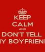 KEEP CALM AND DON'T TELL  MY BOYFRIEND - Personalised Poster A4 size