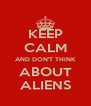KEEP CALM AND DON'T THINK ABOUT ALIENS - Personalised Poster A4 size