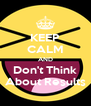 KEEP CALM AND Don't Think About Results - Personalised Poster A4 size