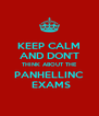 KEEP CALM AND DON'T THINK ABOUT THE PANHELLINC  EXAMS - Personalised Poster A4 size