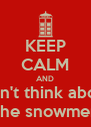 KEEP CALM AND Don't think about The snowmen - Personalised Poster A4 size