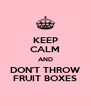 KEEP CALM AND DON'T THROW FRUIT BOXES - Personalised Poster A4 size