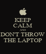 KEEP CALM AND DON'T THROW THE LAPTOP - Personalised Poster A4 size