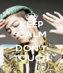 KEEP CALM AND DON'T TOUCH - Personalised Poster A4 size
