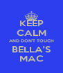 KEEP CALM AND DON'T TOUCH BELLA'S MAC - Personalised Poster A4 size