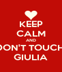 KEEP CALM AND DON'T TOUCH  GIULIA - Personalised Poster A4 size