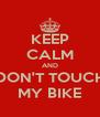 KEEP CALM AND DON'T TOUCH MY BIKE - Personalised Poster A4 size
