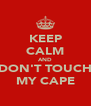 KEEP CALM AND DON'T TOUCH MY CAPE - Personalised Poster A4 size