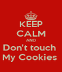 KEEP CALM AND Don't touch  My Cookies  - Personalised Poster A4 size