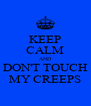 KEEP CALM AND DON'T TOUCH MY CREEPS - Personalised Poster A4 size