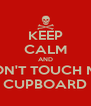 KEEP CALM AND DON'T TOUCH MY CUPBOARD - Personalised Poster A4 size