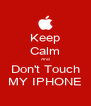 Keep Calm And Don't Touch MY IPHONE - Personalised Poster A4 size