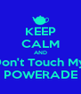 KEEP CALM AND Don't Touch My  POWERADE - Personalised Poster A4 size