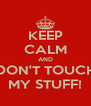 KEEP CALM AND DON'T TOUCH MY STUFF! - Personalised Poster A4 size