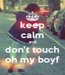 keep calm and don't touch oh my boyf - Personalised Poster A4 size