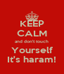 KEEP CALM and don't touch Yourself It's haram! - Personalised Poster A4 size