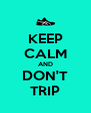 KEEP CALM AND DON'T TRIP - Personalised Poster A4 size