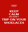 KEEP CALM and DON'T TRIP ON YOUR SHOELACES - Personalised Poster A4 size