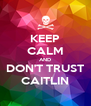 KEEP CALM AND DON'T TRUST CAITLIN - Personalised Poster A4 size