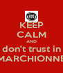 KEEP CALM AND don't trust in MARCHIONNE - Personalised Poster A4 size