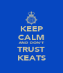 KEEP CALM AND DON'T TRUST KEATS - Personalised Poster A4 size