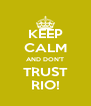 KEEP CALM AND DON'T TRUST RIO! - Personalised Poster A4 size