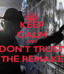 KEEP CALM AND DON'T TRUST THE REMAKE - Personalised Poster A4 size