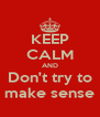 KEEP CALM AND Don't try to make sense - Personalised Poster A4 size