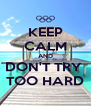 KEEP CALM AND DON'T TRY  TOO HARD - Personalised Poster A4 size