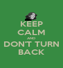 KEEP CALM AND DON'T TURN BACK - Personalised Poster A4 size