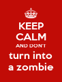 KEEP CALM AND DON'T turn into a zombie - Personalised Poster A4 size