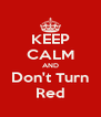 KEEP CALM AND Don't Turn Red - Personalised Poster A4 size