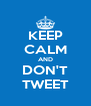 KEEP CALM AND DON'T TWEET - Personalised Poster A4 size